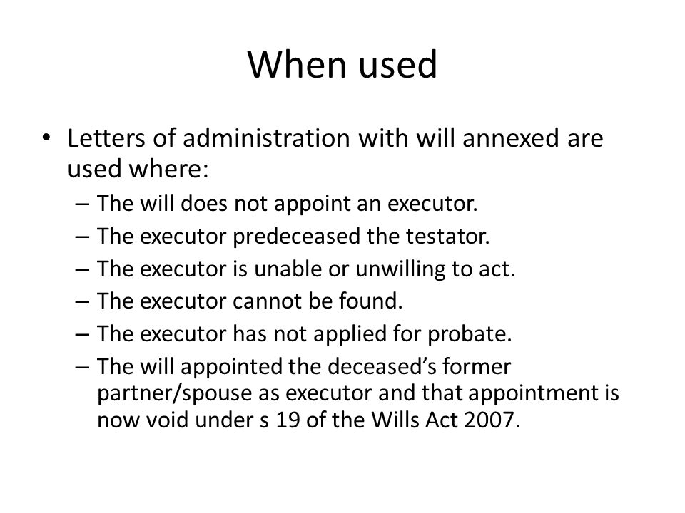 When used Letters of administration with will annexed are used where: