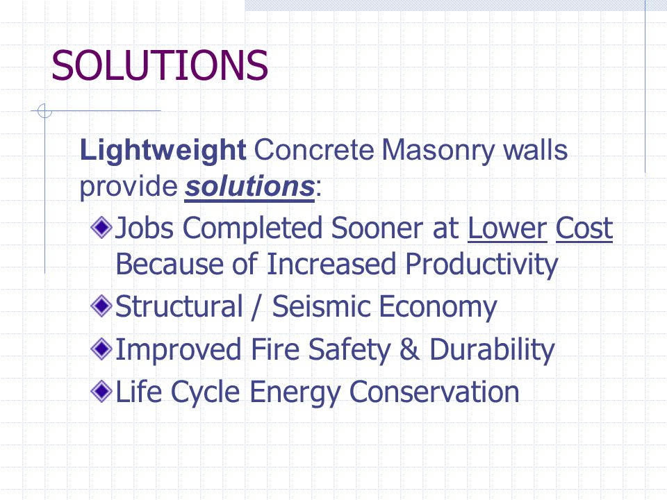 SOLUTIONS Lightweight Concrete Masonry walls provide solutions: