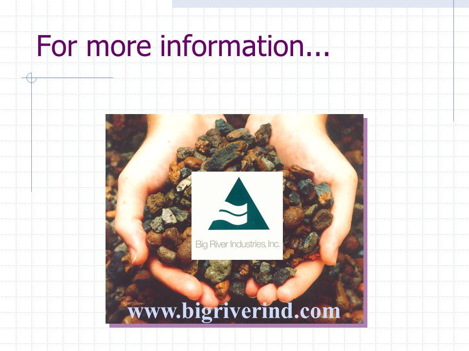For more information... Thank you. www.bigriverind.com
