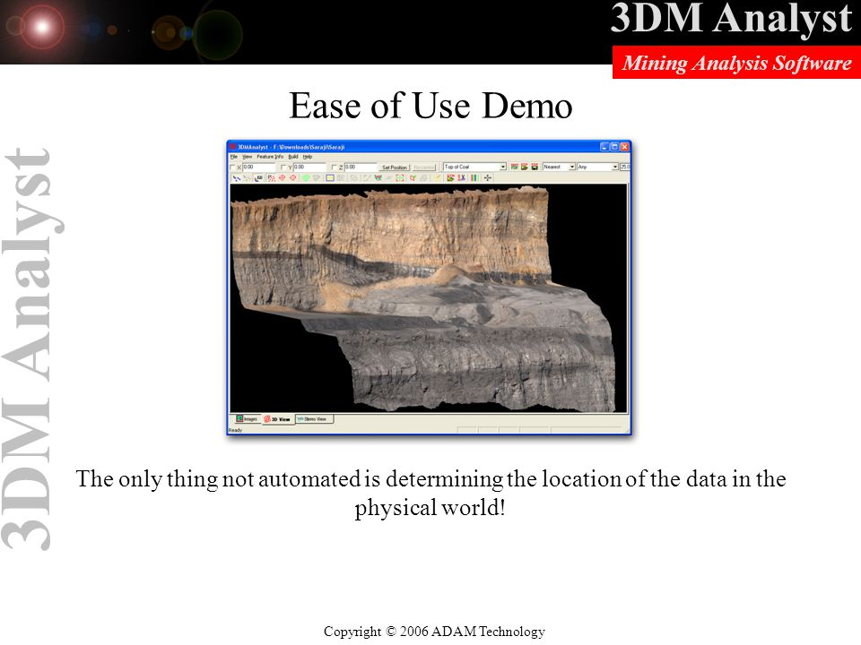 Ease of Use Demo The only thing not automated is determining the location of the data in the physical world!