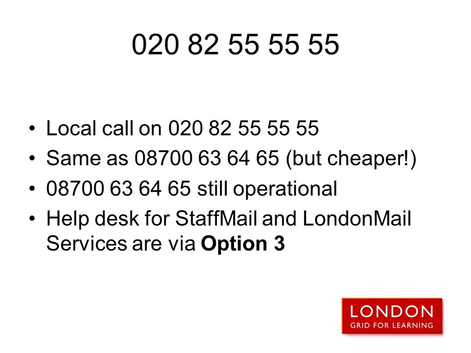 020 82 55 55 55 Local call on 020 82 55 55 55. Same as 08700 63 64 65 (but cheaper!) 08700 63 64 65 still operational.