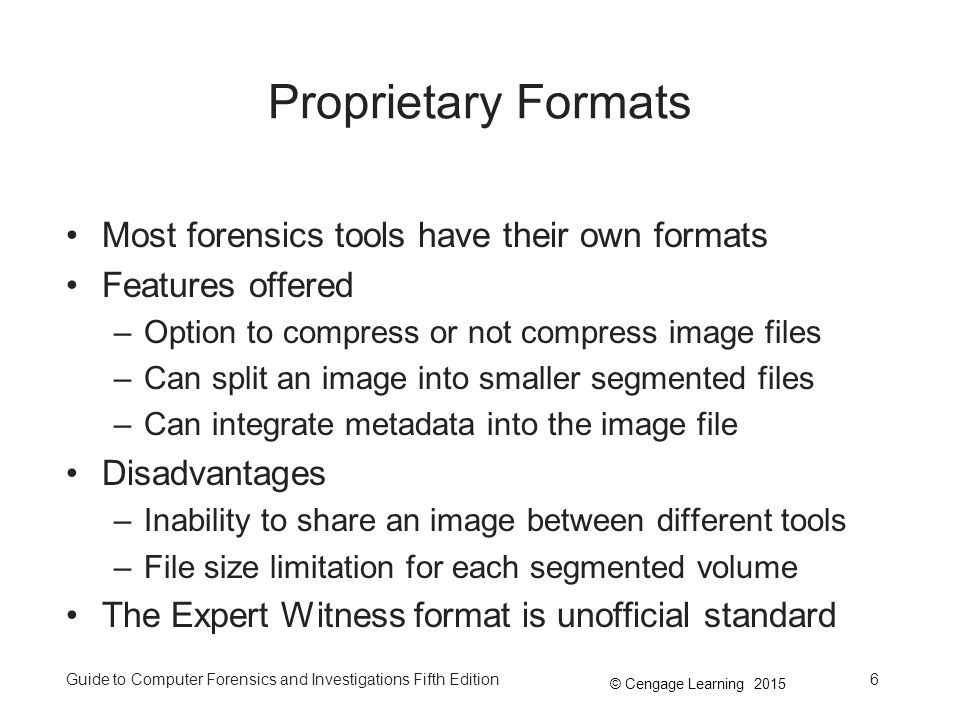 Proprietary Formats Most forensics tools have their own formats