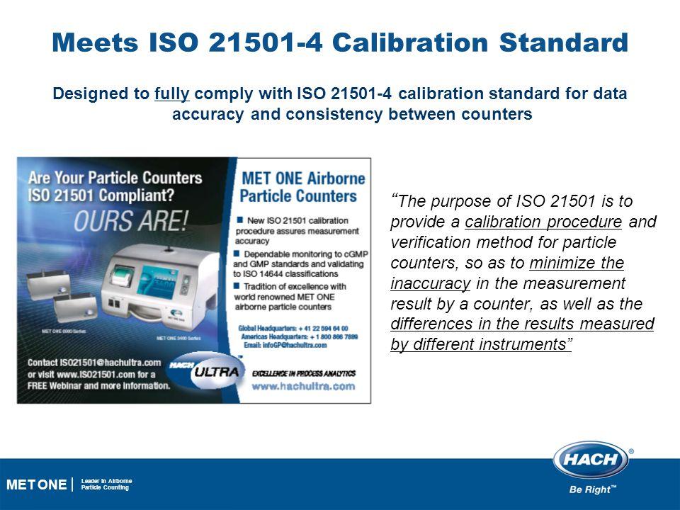 Meets ISO 21501-4 Calibration Standard