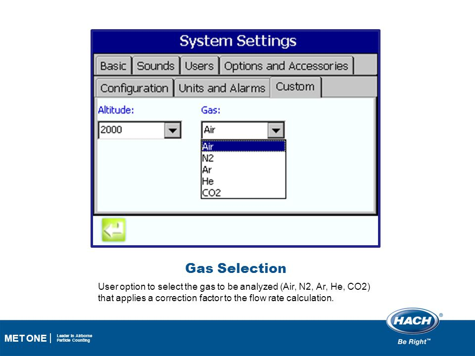Gas Selection User option to select the gas to be analyzed (Air, N2, Ar, He, CO2) that applies a correction factor to the flow rate calculation.