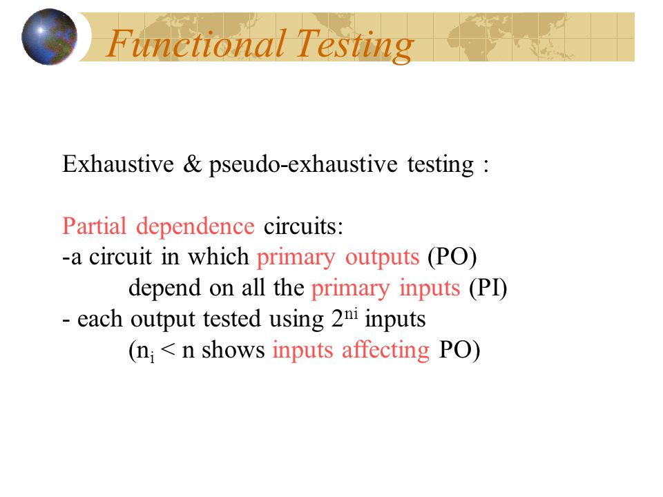 Functional Testing Exhaustive & pseudo-exhaustive testing :