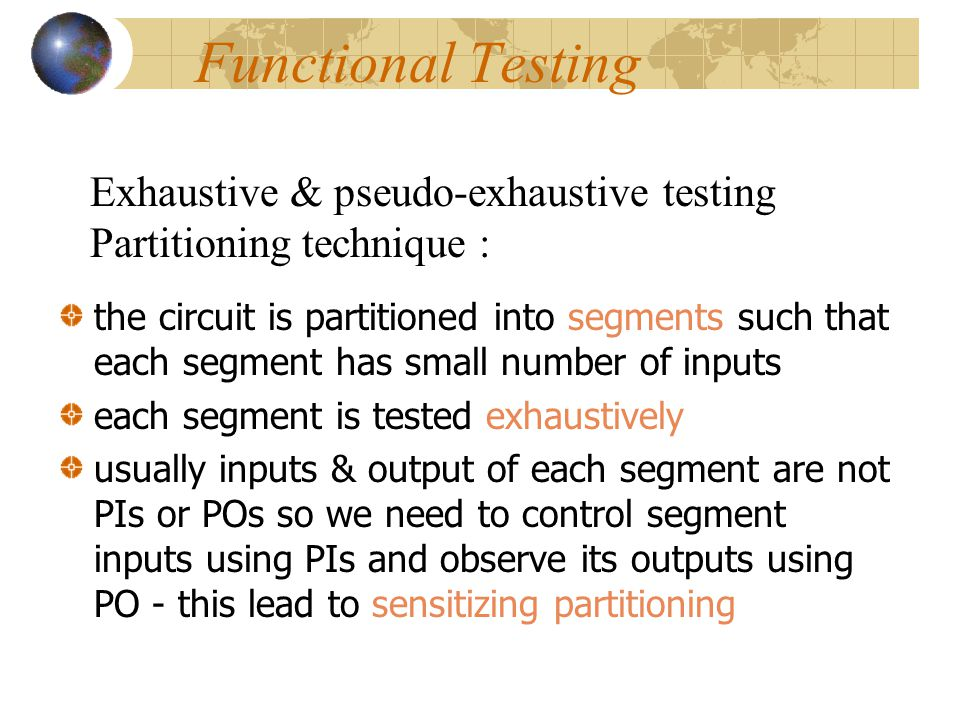 Functional Testing Exhaustive & pseudo-exhaustive testing Partitioning technique :