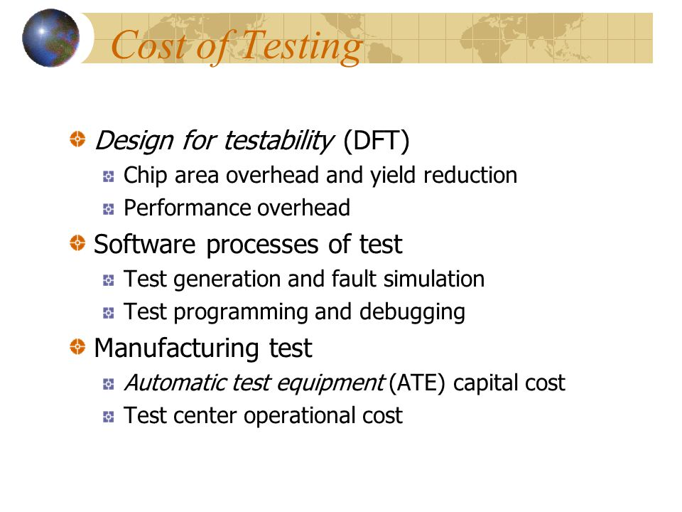 Cost of Testing Design for testability (DFT)