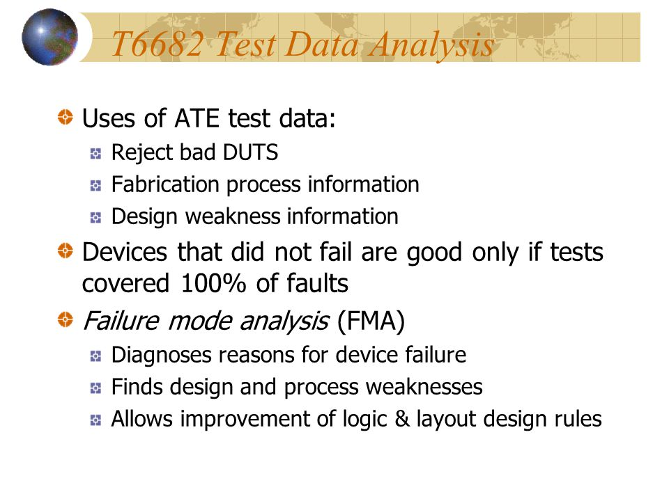 T6682 Test Data Analysis Uses of ATE test data: