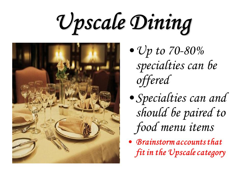 Upscale Dining Up to 70-80% specialties can be offered