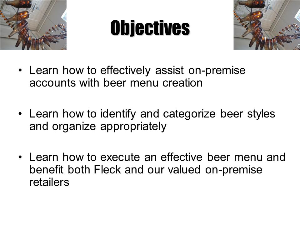 Objectives Learn how to effectively assist on-premise accounts with beer menu creation.