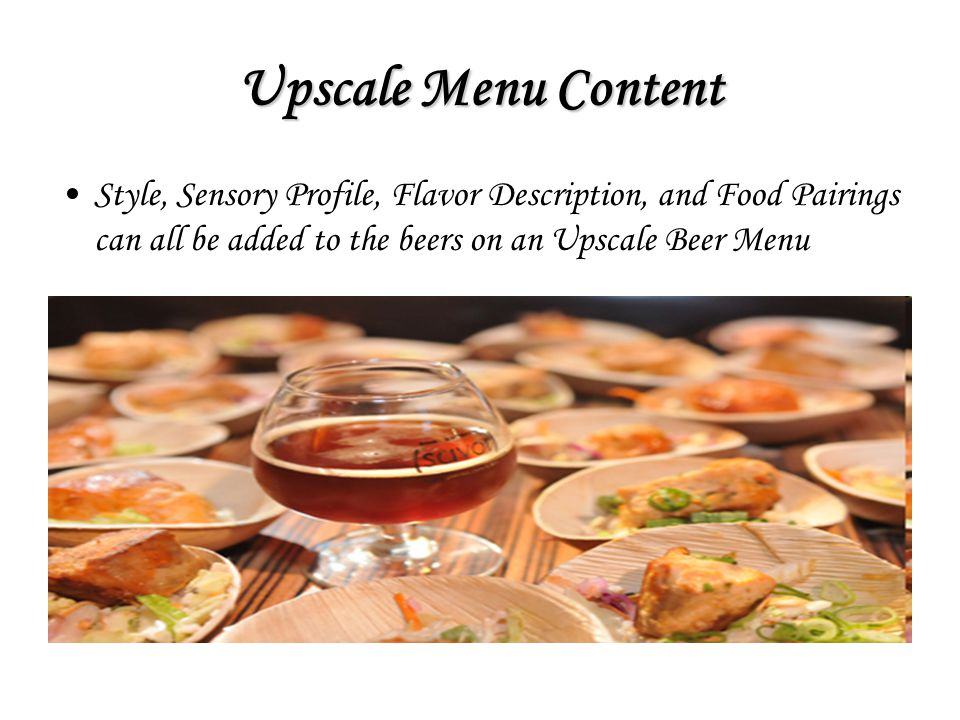 Upscale Menu Content Style, Sensory Profile, Flavor Description, and Food Pairings can all be added to the beers on an Upscale Beer Menu.