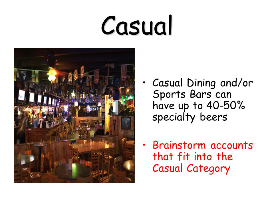 Casual Casual Dining and/or Sports Bars can have up to 40-50% specialty beers.