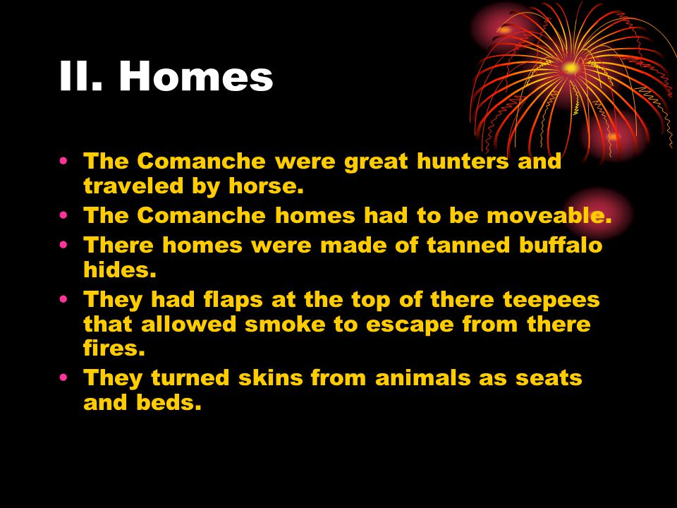 II. Homes The Comanche were great hunters and traveled by horse.