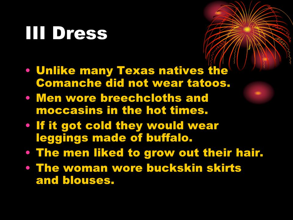 III Dress Unlike many Texas natives the Comanche did not wear tatoos.