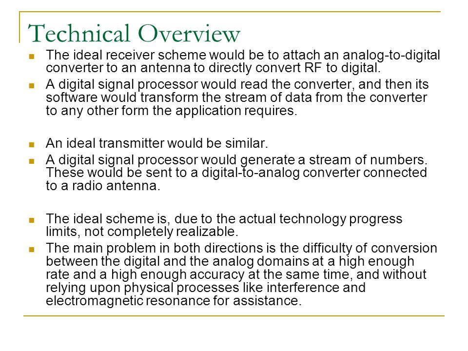 Technical Overview The ideal receiver scheme would be to attach an analog-to-digital converter to an antenna to directly convert RF to digital.