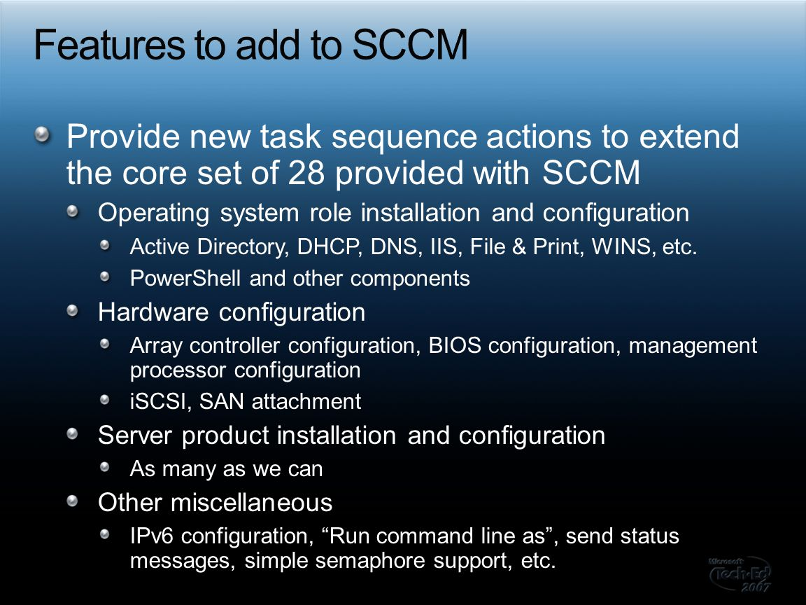 Features to add to SCCM Provide new task sequence actions to extend the core set of 28 provided with SCCM.