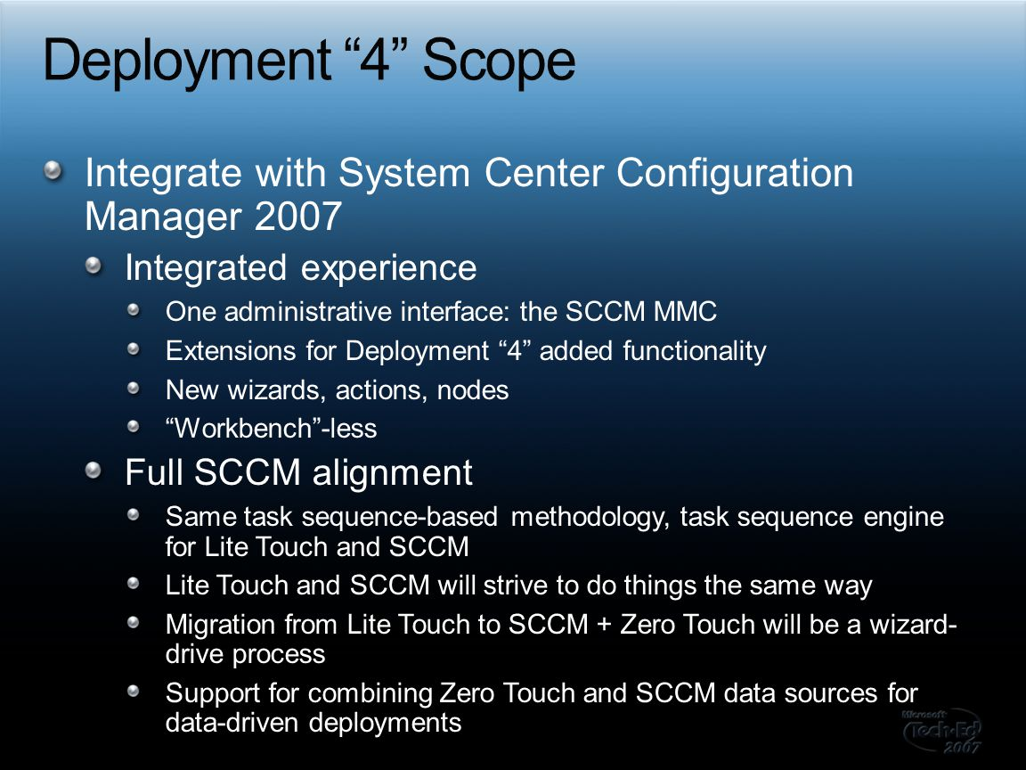 Deployment 4 Scope Integrate with System Center Configuration Manager 2007. Integrated experience.