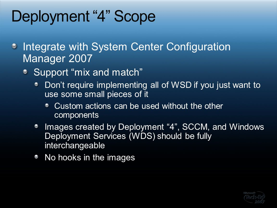 Deployment 4 Scope Integrate with System Center Configuration Manager 2007. Support mix and match