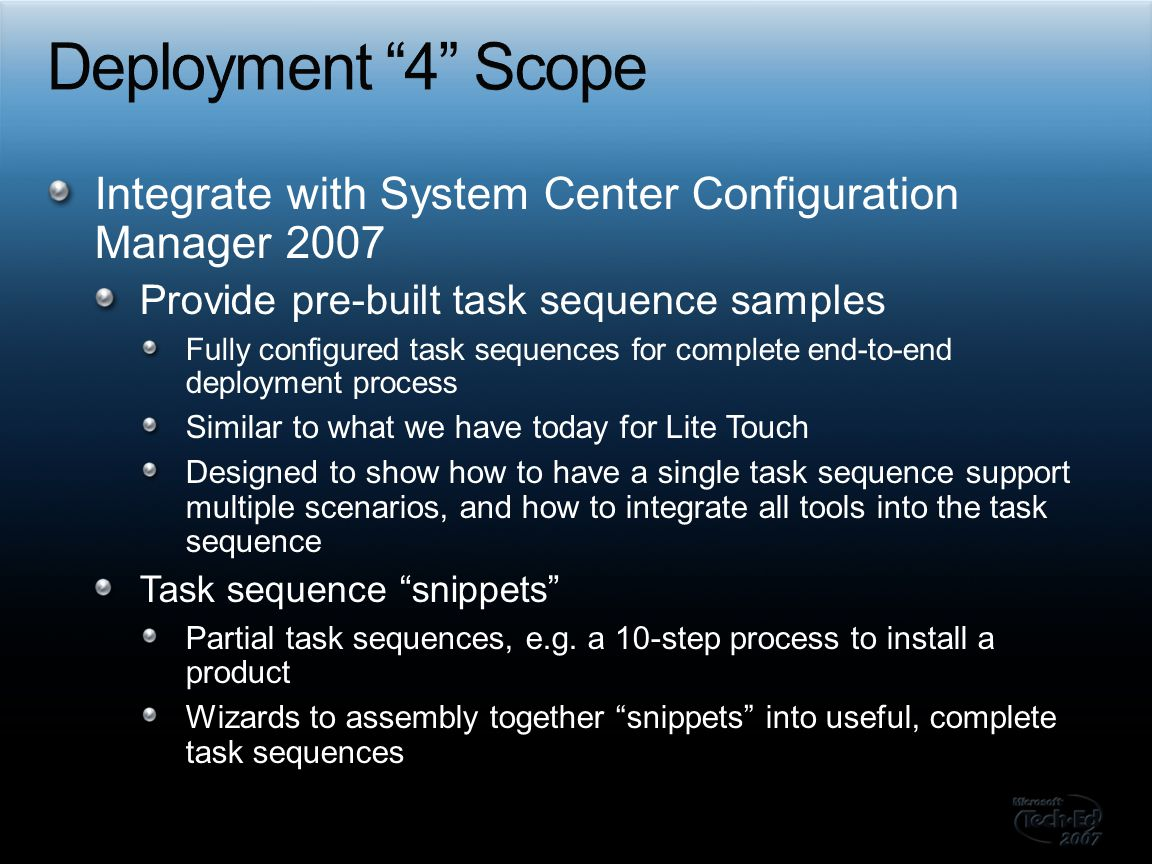 Deployment 4 Scope Integrate with System Center Configuration Manager 2007. Provide pre-built task sequence samples.
