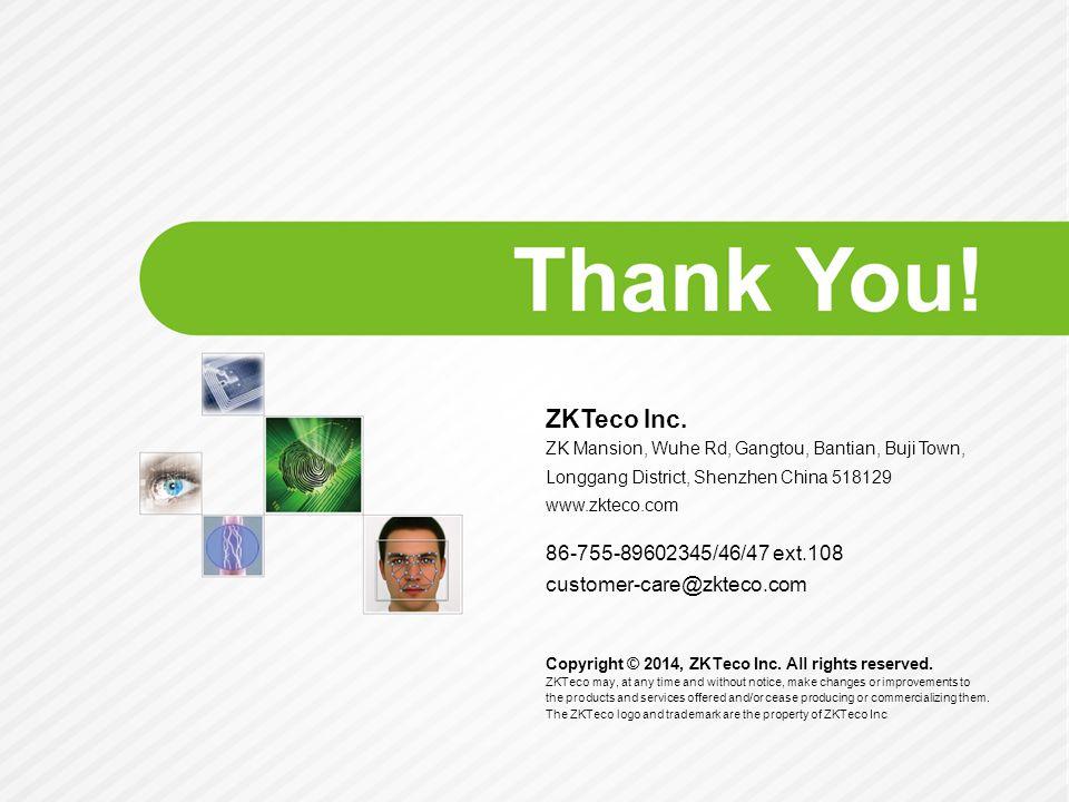ZKTeco Inc. 86-755-89602345/46/47 ext.108 customer-care@zkteco.com