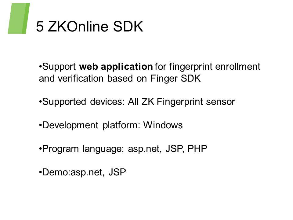 5 ZKOnline SDK Support web application for fingerprint enrollment and verification based on Finger SDK.