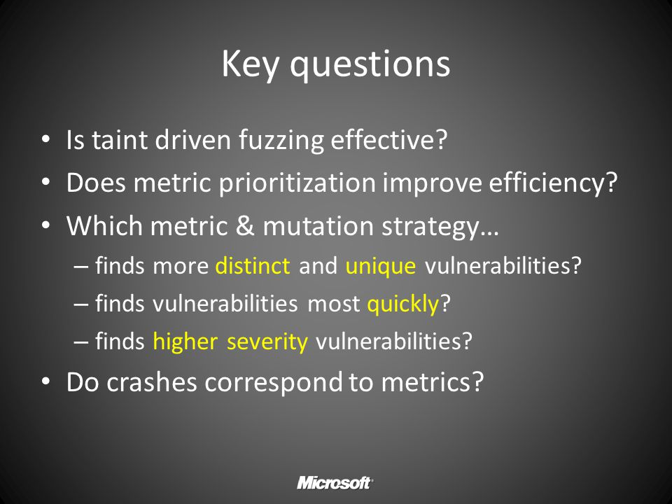 Key questions Is taint driven fuzzing effective