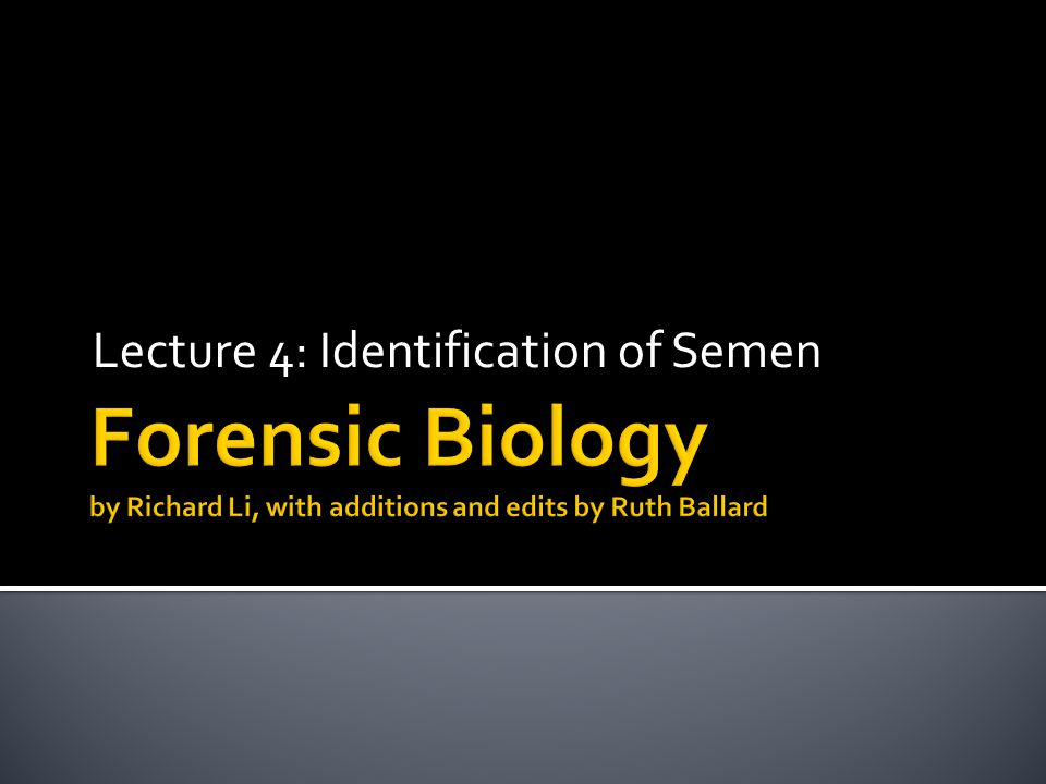 Lecture 4: Identification of Semen