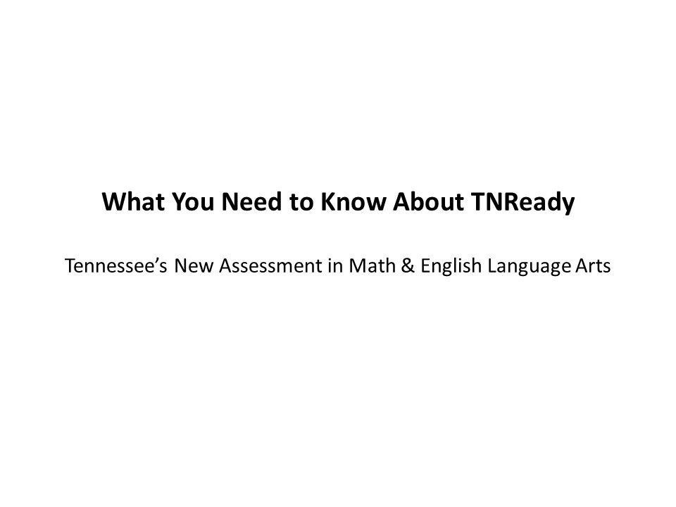 What You Need to Know About TNReady Tennessee's New Assessment in Math & English Language Arts