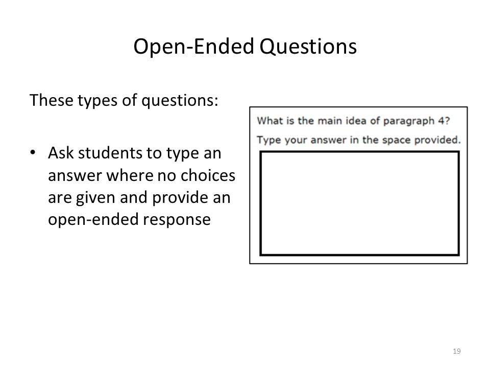 Open-Ended Questions These types of questions: