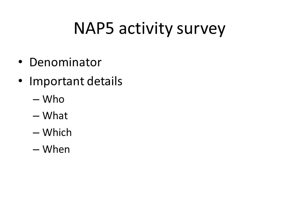 NAP5 activity survey Denominator Important details Who What Which When