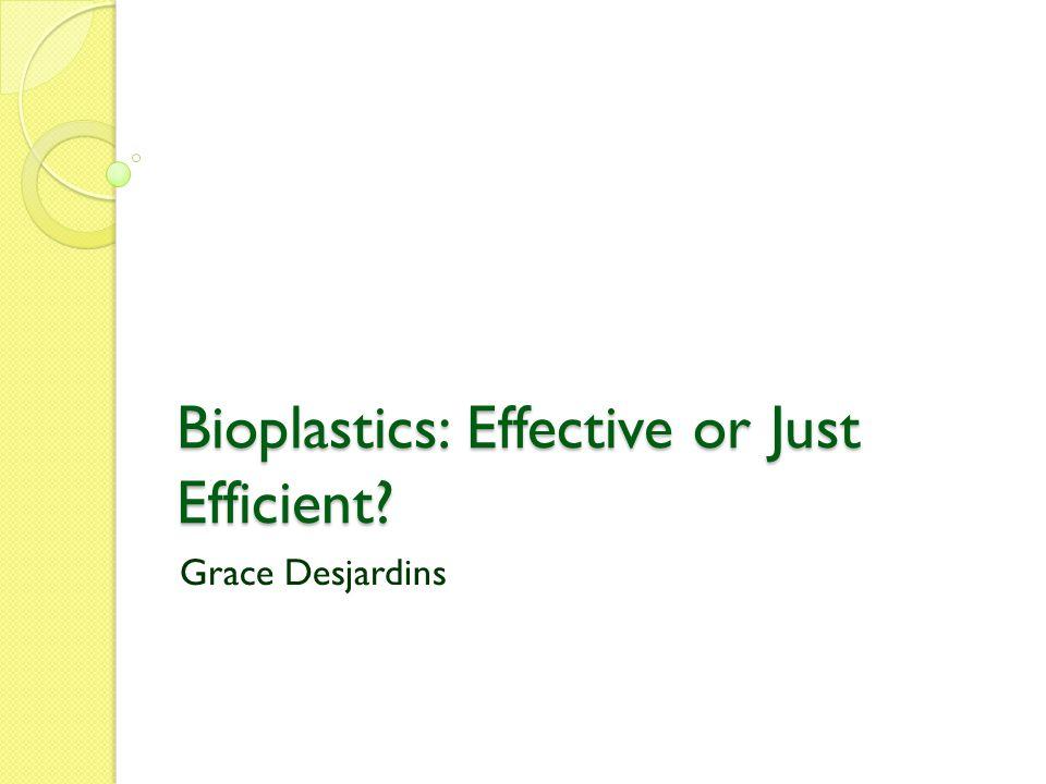 Bioplastics: Effective or Just Efficient