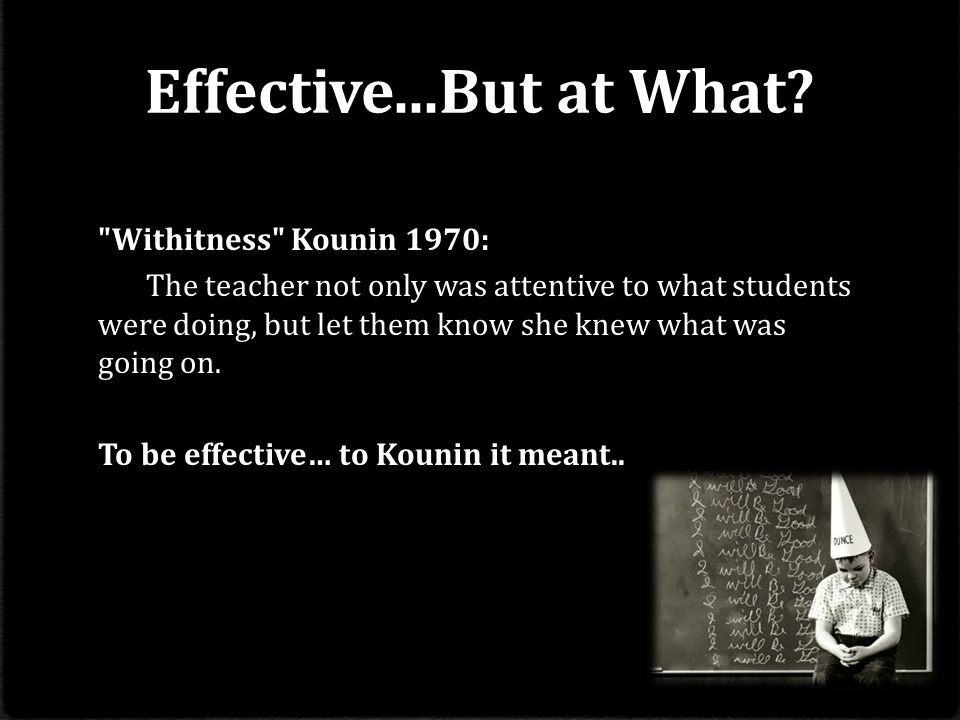 Effective...But at What Withitness Kounin 1970:
