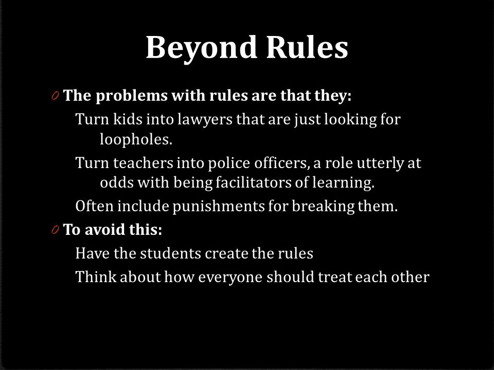 Beyond Rules The problems with rules are that they: