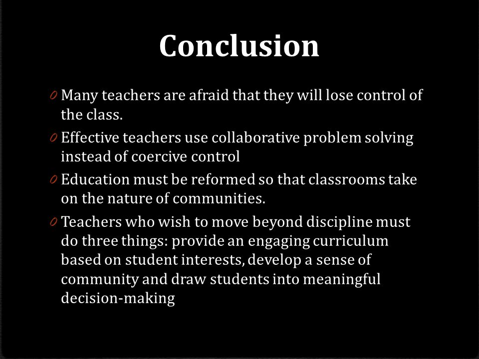 Conclusion Many teachers are afraid that they will lose control of the class.