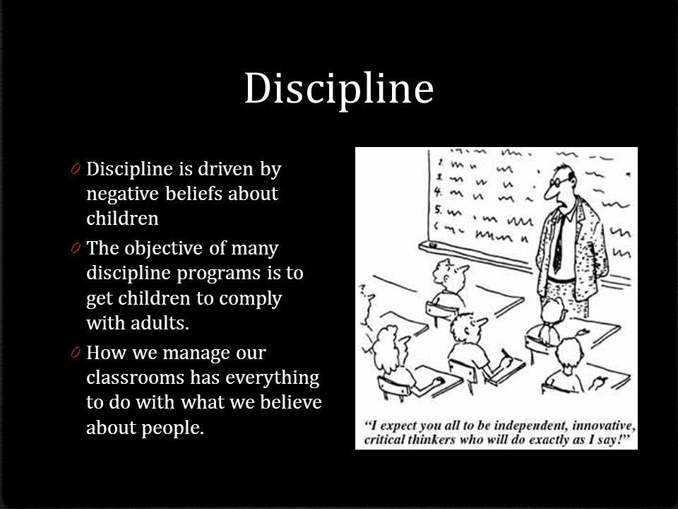 Discipline Discipline is driven by negative beliefs about children