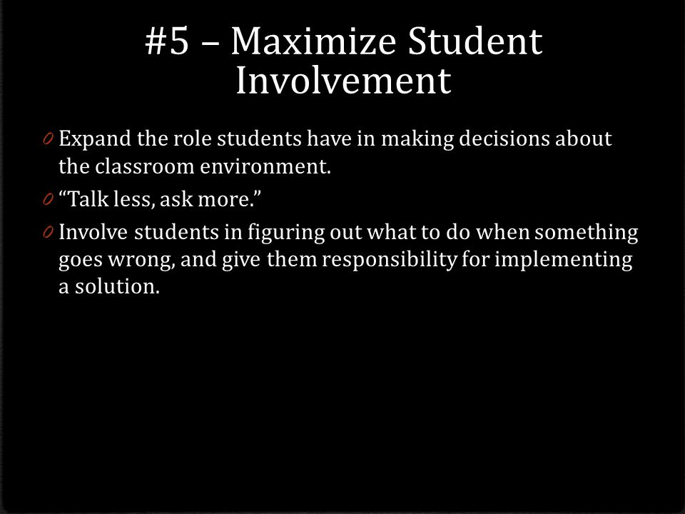#5 – Maximize Student Involvement