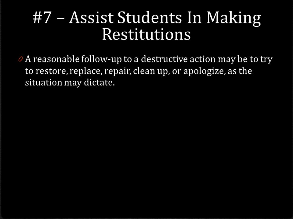 #7 – Assist Students In Making Restitutions