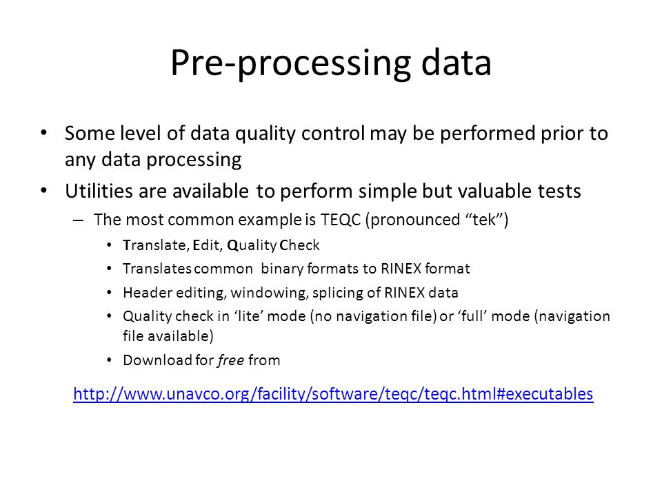 Pre-processing data Some level of data quality control may be performed prior to any data processing.
