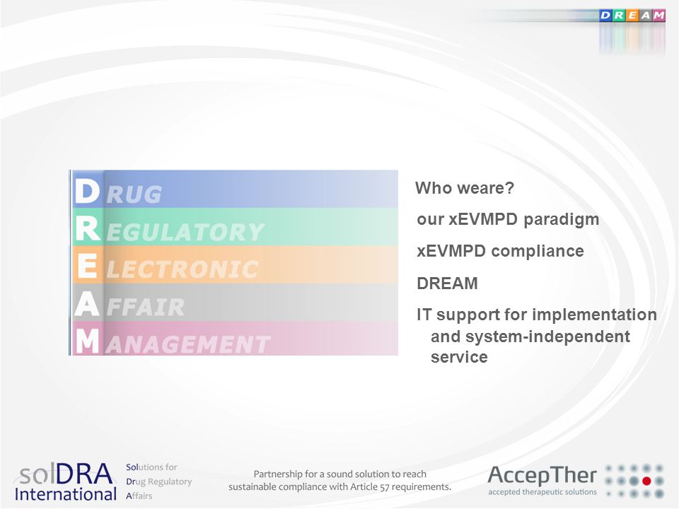 Who weare our xEVMPD paradigm. xEVMPD compliance. DREAM. IT support for implementation. and system-independent.