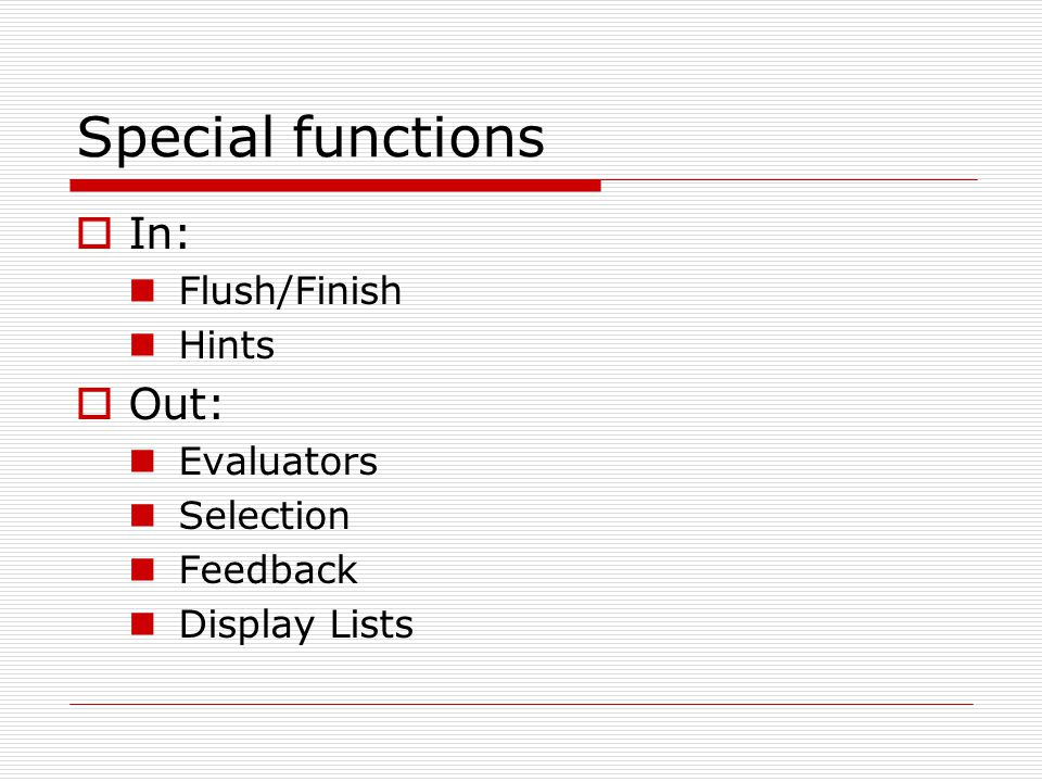 Special functions In: Out: Flush/Finish Hints Evaluators Selection