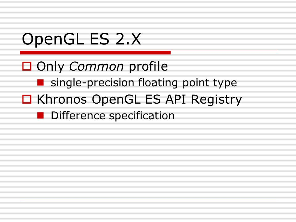 OpenGL ES 2.X Only Common profile Khronos OpenGL ES API Registry