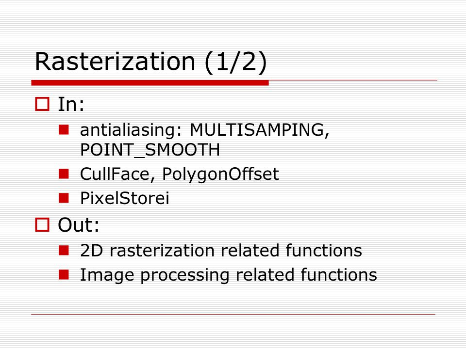 Rasterization (1/2) In: Out: antialiasing: MULTISAMPING, POINT_SMOOTH