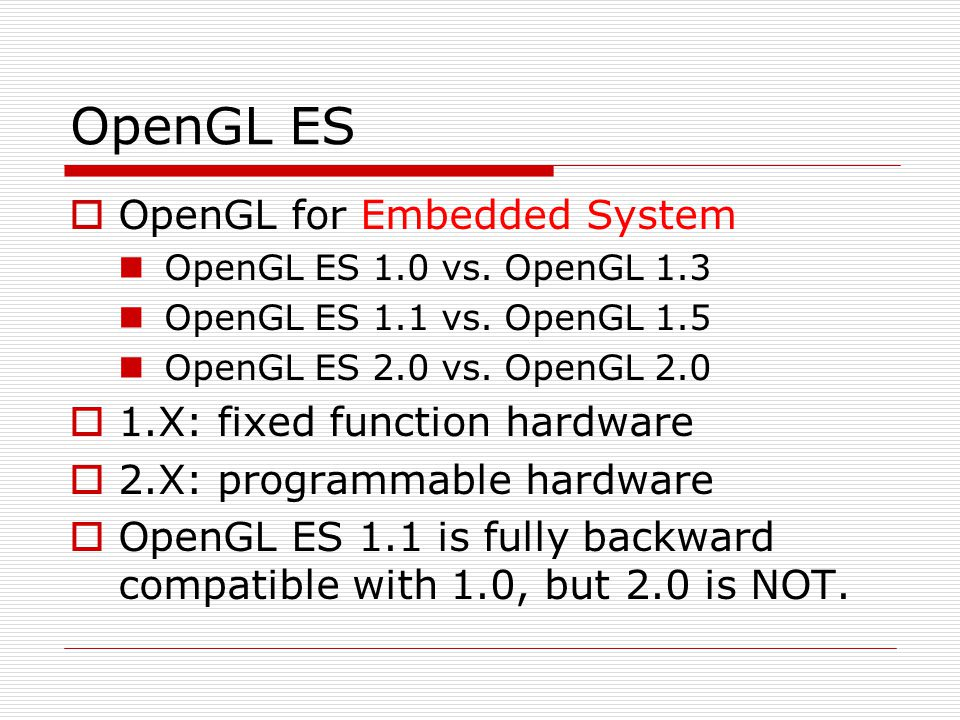 OpenGL ES OpenGL for Embedded System 1.X: fixed function hardware