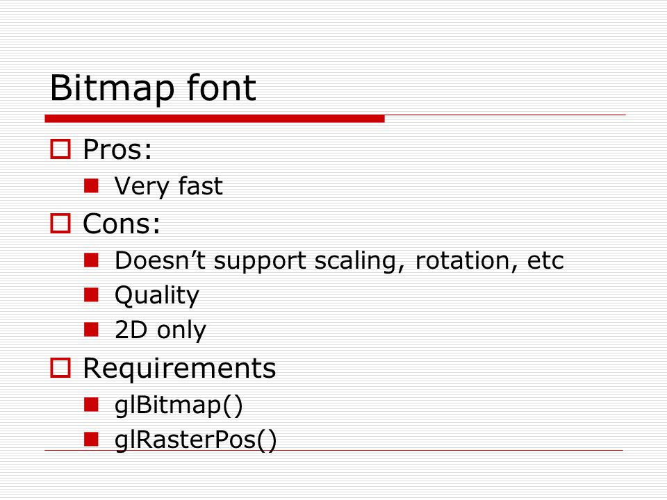 Bitmap font Pros: Cons: Requirements Very fast