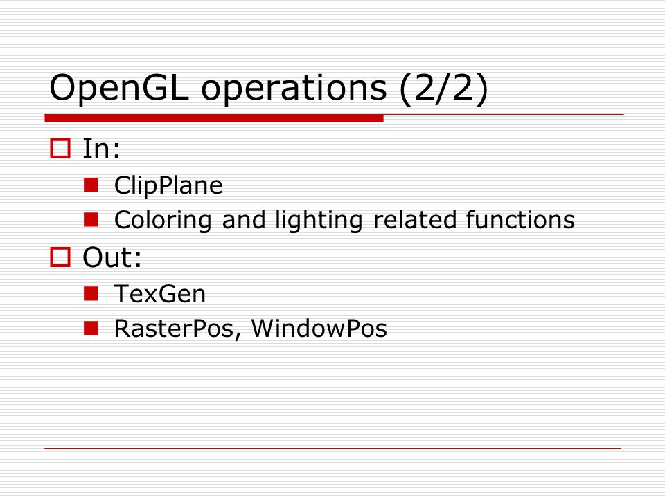 OpenGL operations (2/2) In: Out: ClipPlane