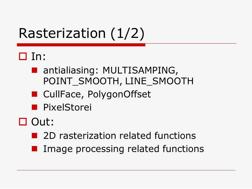 Rasterization (1/2) In: Out: