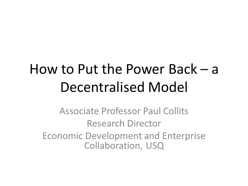 How to Put the Power Back – a Decentralised Model