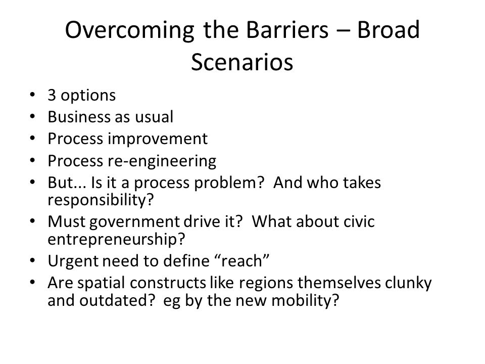 Overcoming the Barriers – Broad Scenarios