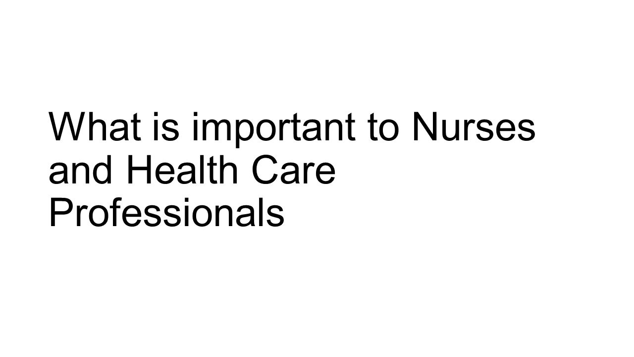 What is important to Nurses and Health Care Professionals