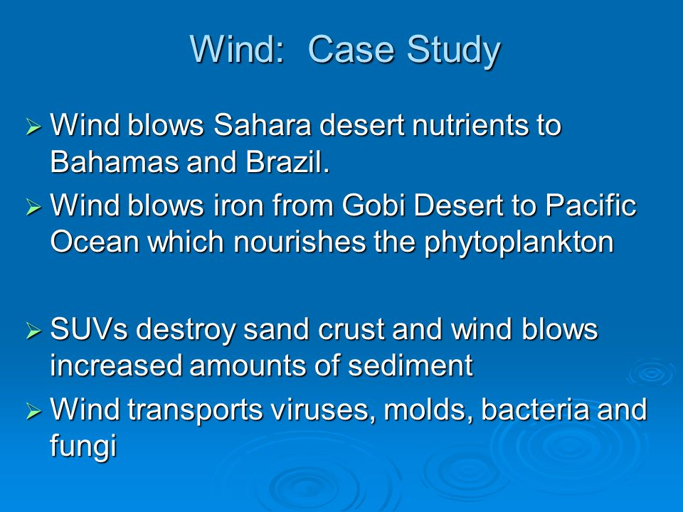 Wind: Case Study Wind blows Sahara desert nutrients to Bahamas and Brazil.